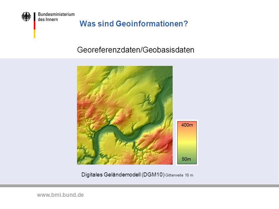 www.bmi.bund.de Was sind Geoinformationen? Georeferenzdaten/Geobasisdaten Digitales Geländemodell (DGM10) Gitterweite 10 m