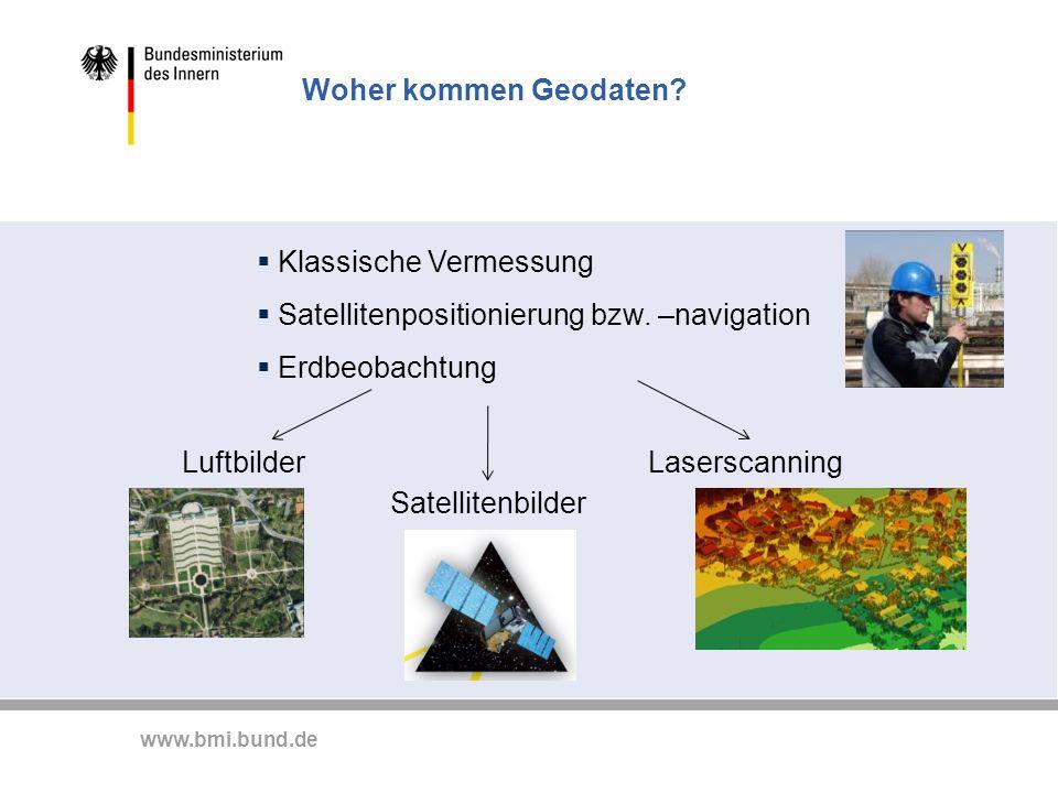 www.bmi.bund.de Woher kommen Geodaten? Klassische Vermessung Satellitenpositionierung bzw. –navigation Erdbeobachtung Luftbilder Satellitenbilder Lase