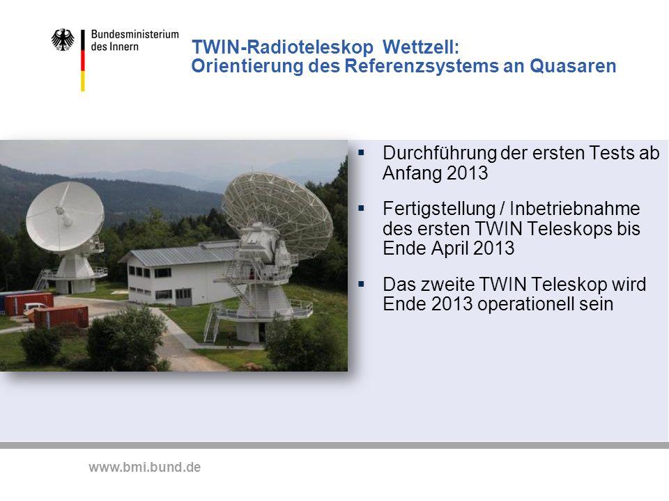 www.bmi.bund.de TWIN-Radioteleskop Wettzell: Orientierung des Referenzsystems an Quasaren Durchführung der ersten Tests ab Anfang 2013 Fertigstellung