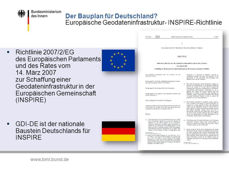 www.bmi.bund.de Der Bauplan für Deutschland? Europäische Geodateninfrastruktur- INSPIRE-Richtlinie Richtlinie 2007/2/EG des Europäischen Parlaments un
