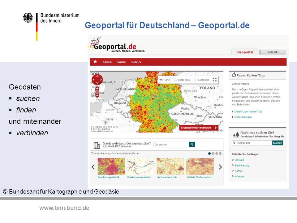 www.bmi.bund.de Geoportal für Deutschland – Geoportal.de Geodaten suchen finden und miteinander verbinden © Bundesamt für Kartographie und Geodäsie