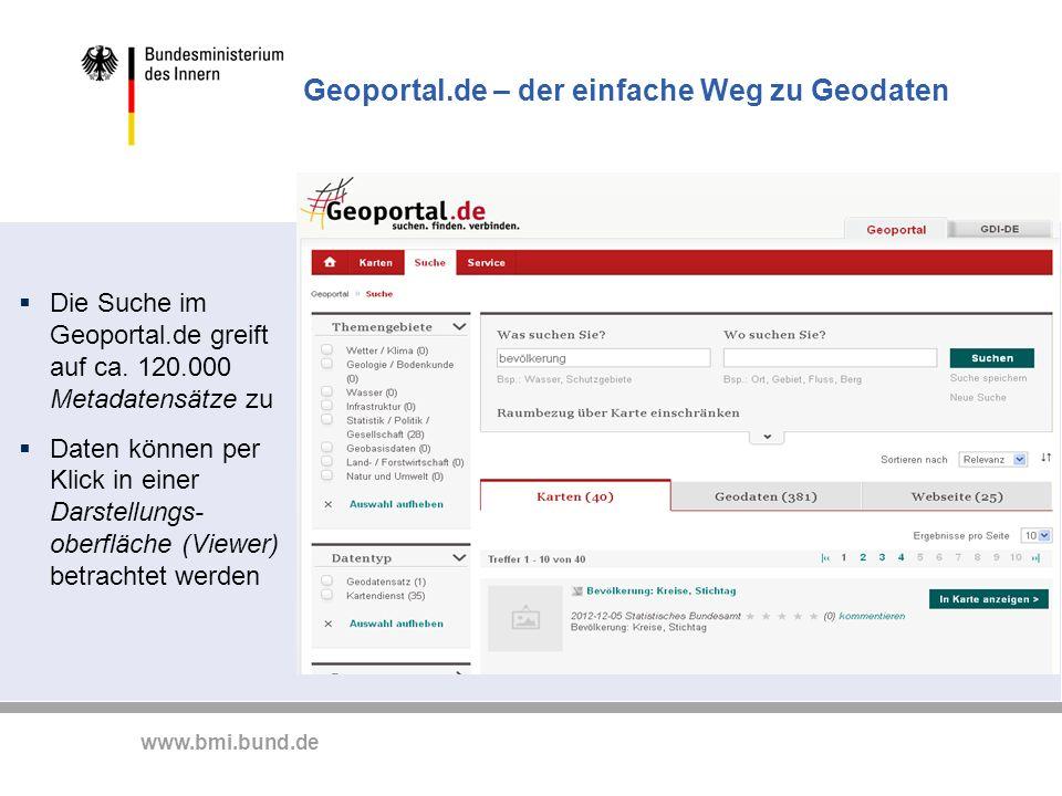 www.bmi.bund.de Die Suche im Geoportal.de greift auf ca. 120.000 Metadatensätze zu Daten können per Klick in einer Darstellungs- oberfläche (Viewer) b