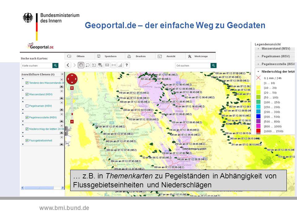 www.bmi.bund.de … z.B. in Themenkarten zu Pegelständen in Abhängigkeit von Flussgebietseinheiten und Niederschlägen Geoportal.de – der einfache Weg zu
