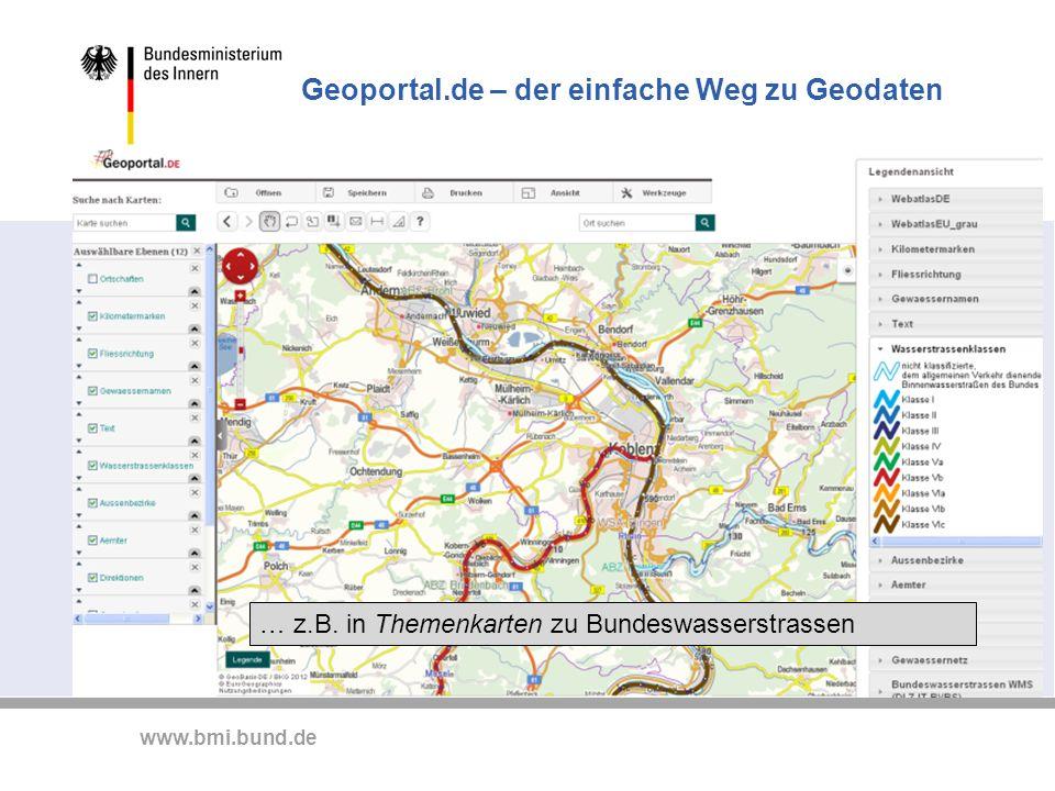 www.bmi.bund.de Geoportal.de – der einfache Weg zu Geodaten … z.B. in Themenkarten zu Bundeswasserstrassen