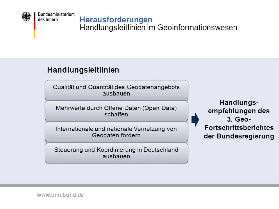 www.bmi.bund.de Herausforderungen Handlungsleitlinien im Geoinformationswesen Handlungsleitlinien Handlungs- empfehlungen des 3. Geo- Fortschrittsberi