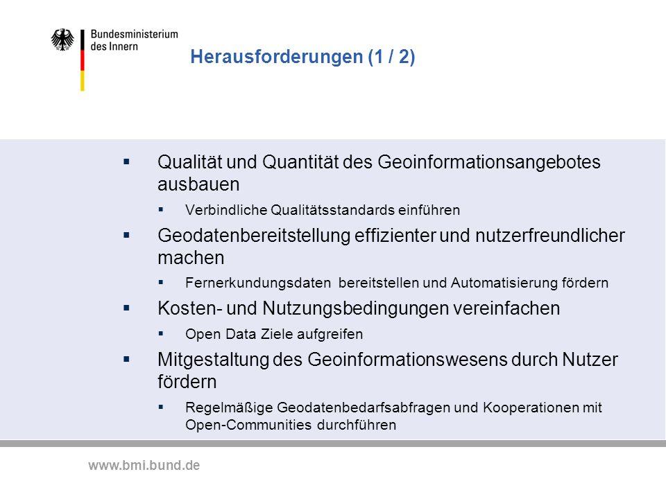 www.bmi.bund.de Herausforderungen (1 / 2) Qualität und Quantität des Geoinformationsangebotes ausbauen Verbindliche Qualitätsstandards einführen Geoda