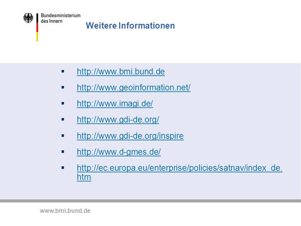 www.bmi.bund.de Weitere Informationen http://www.bmi.bund.de http://www.geoinformation.net/ http://www.imagi.de/ http://www.gdi-de.org/ http://www.gdi