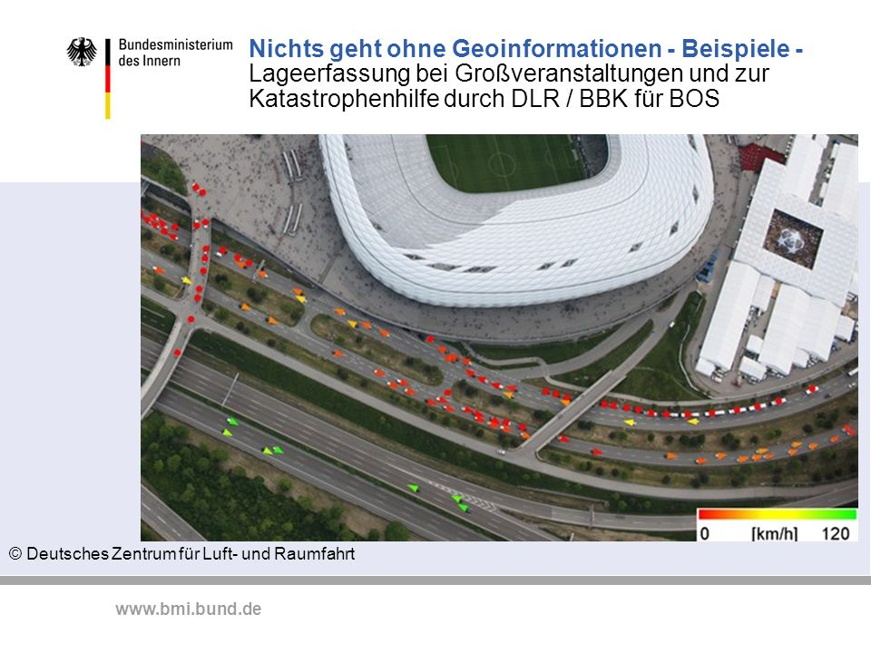 www.bmi.bund.de Nichts geht ohne Geoinformationen - Beispiele - Lageerfassung bei Großveranstaltungen und zur Katastrophenhilfe durch DLR / BBK für BO