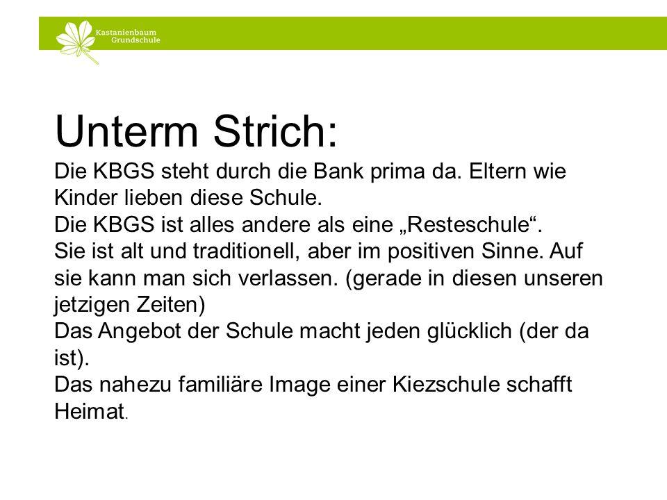 Unterm Strich: Die KBGS steht durch die Bank prima da. Eltern wie Kinder lieben diese Schule. Die KBGS ist alles andere als eine Resteschule. Sie ist