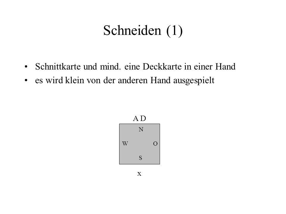 Schneiden (1) Schnittkarte und mind. eine Deckkarte in einer Hand es wird klein von der anderen Hand ausgespielt N W S O A D x