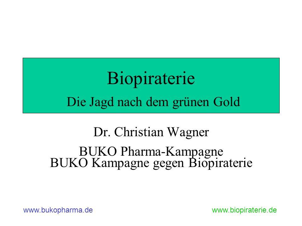 www.bukopharma.dewww.biopiraterie.de Biopiraterie Die Jagd nach dem grünen Gold Dr. Christian Wagner BUKO Pharma-Kampagne BUKO Kampagne gegen Biopirat