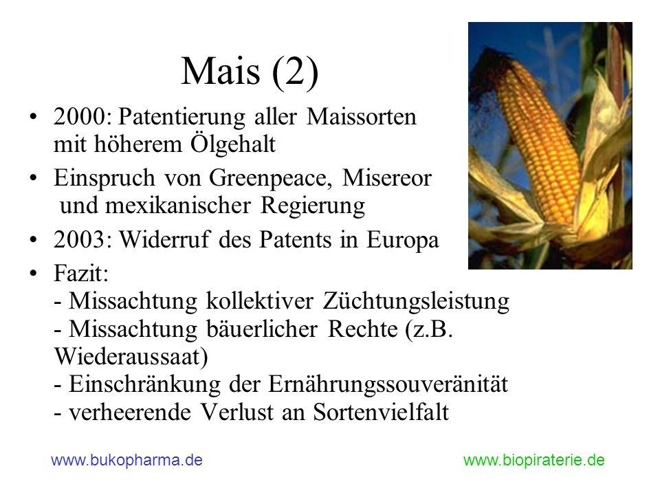 www.bukopharma.dewww.biopiraterie.de Mais (2) 2000: Patentierung aller Maissorten mit höherem Ölgehalt Einspruch von Greenpeace, Misereor und mexikani
