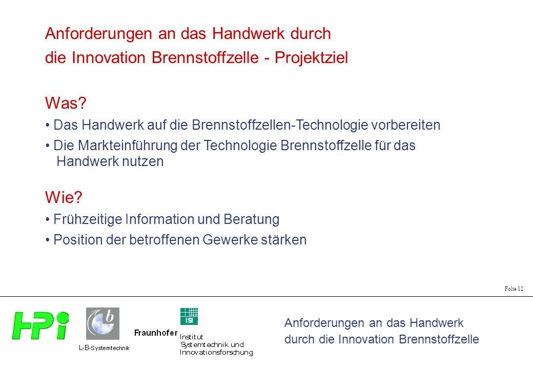 Anforderungen an das Handwerk durch die Innovation Brennstoffzelle Folie 12 Anforderungen an das Handwerk durch die Innovation Brennstoffzelle - Proje