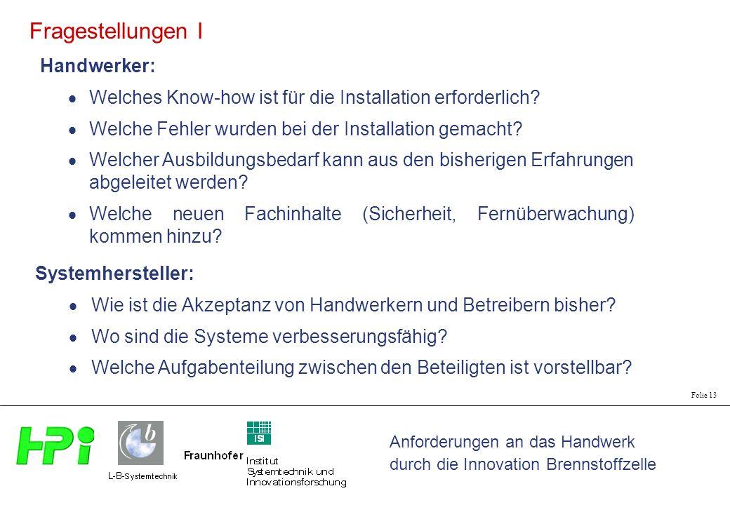 Anforderungen an das Handwerk durch die Innovation Brennstoffzelle Folie 13 Handwerker: Welches Know-how ist für die Installation erforderlich? Welche