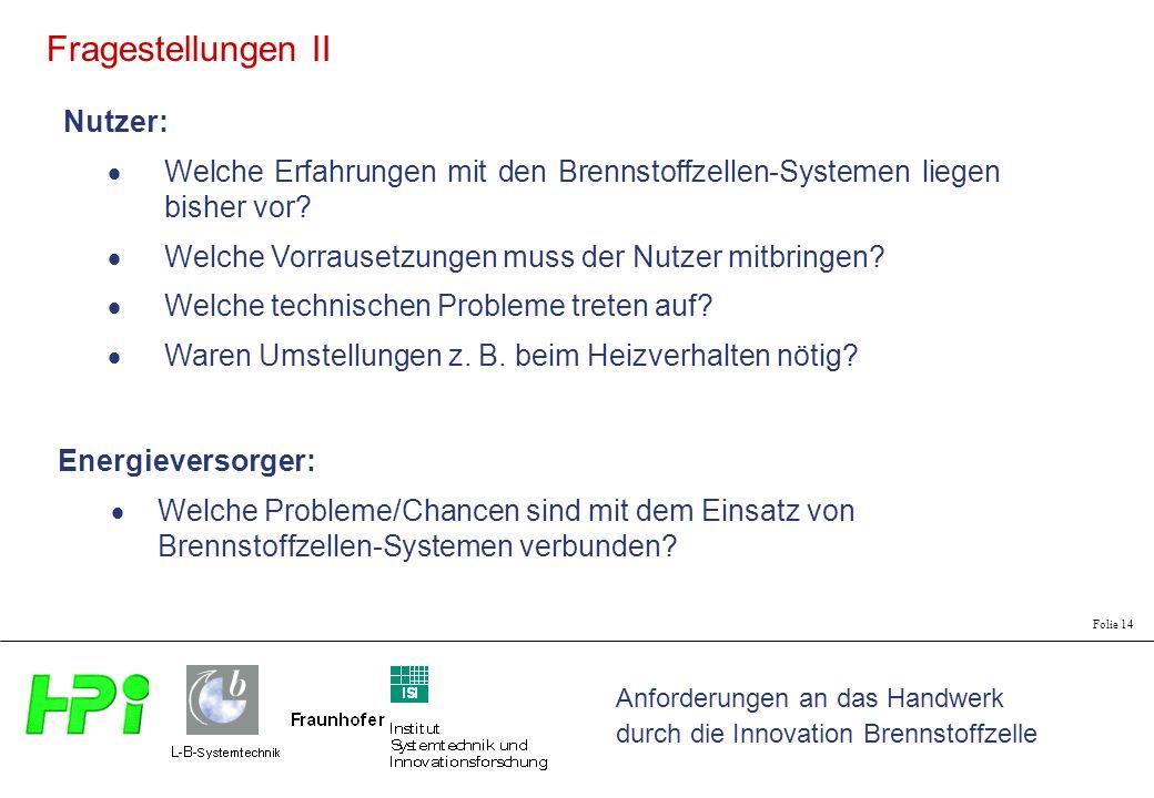 Anforderungen an das Handwerk durch die Innovation Brennstoffzelle Folie 14 Fragestellungen II Nutzer: Welche Erfahrungen mit den Brennstoffzellen-Systemen liegen bisher vor.