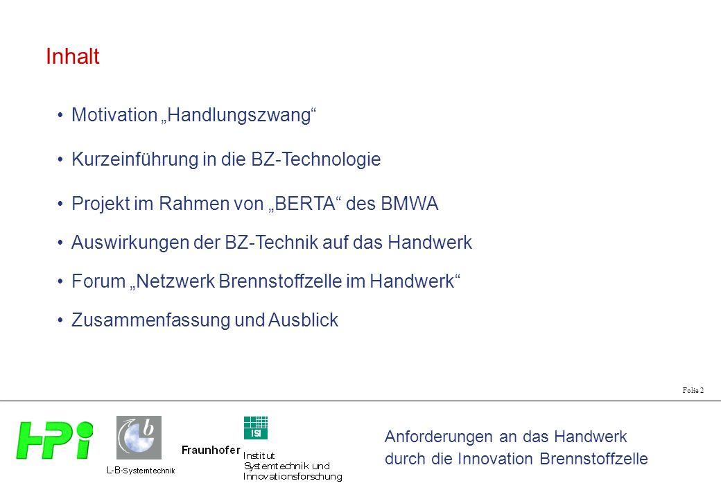 Anforderungen an das Handwerk durch die Innovation Brennstoffzelle Folie 2 Inhalt Motivation Handlungszwang Kurzeinführung in die BZ-Technologie Proje