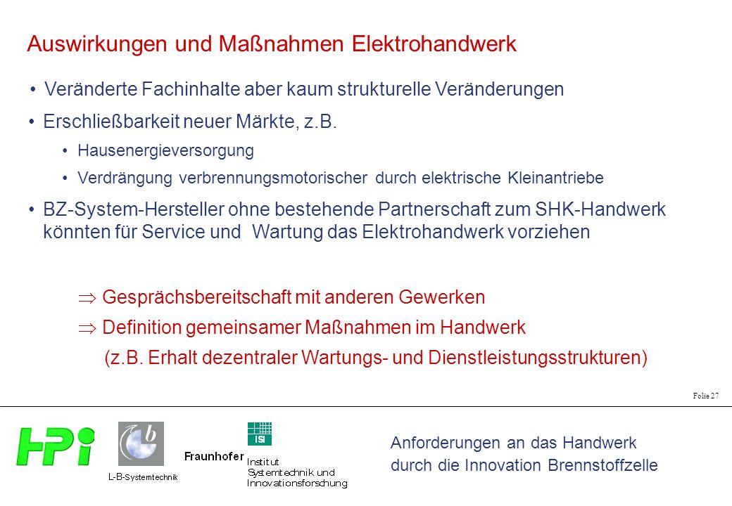 Anforderungen an das Handwerk durch die Innovation Brennstoffzelle Folie 27 Auswirkungen und Maßnahmen Elektrohandwerk Veränderte Fachinhalte aber kau