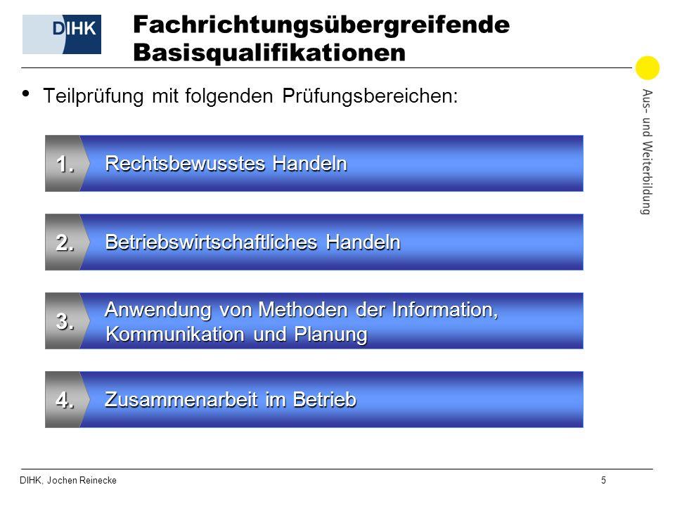DIHK, Jochen Reinecke 5 Fachrichtungsübergreifende Basisqualifikationen Rechtsbewusstes Handeln 1. Betriebswirtschaftliches Handeln 2. Anwendung von M