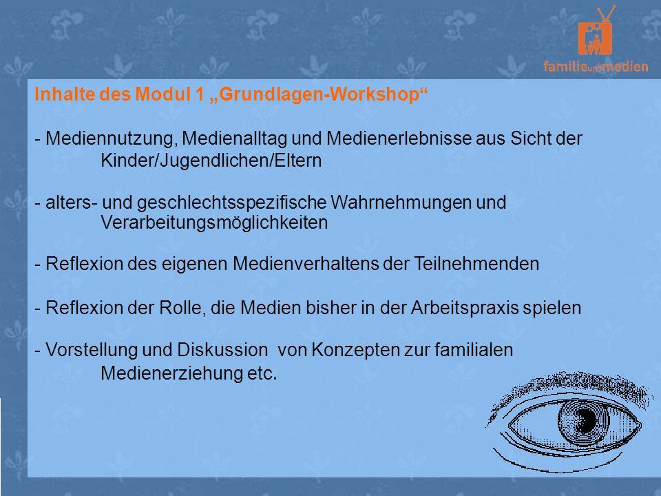 Inhalte des Modul 1 Grundlagen-Workshop - Mediennutzung, Medienalltag und Medienerlebnisse aus Sicht der Kinder/Jugendlichen/Eltern - alters- und gesc