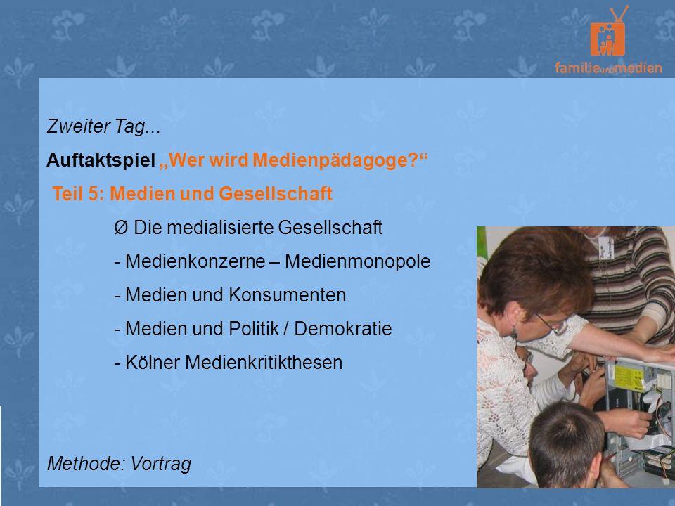 Zweiter Tag... Auftaktspiel Wer wird Medienpädagoge? Teil 5: Medien und Gesellschaft Ø Die medialisierte Gesellschaft - Medienkonzerne – Medienmonopol