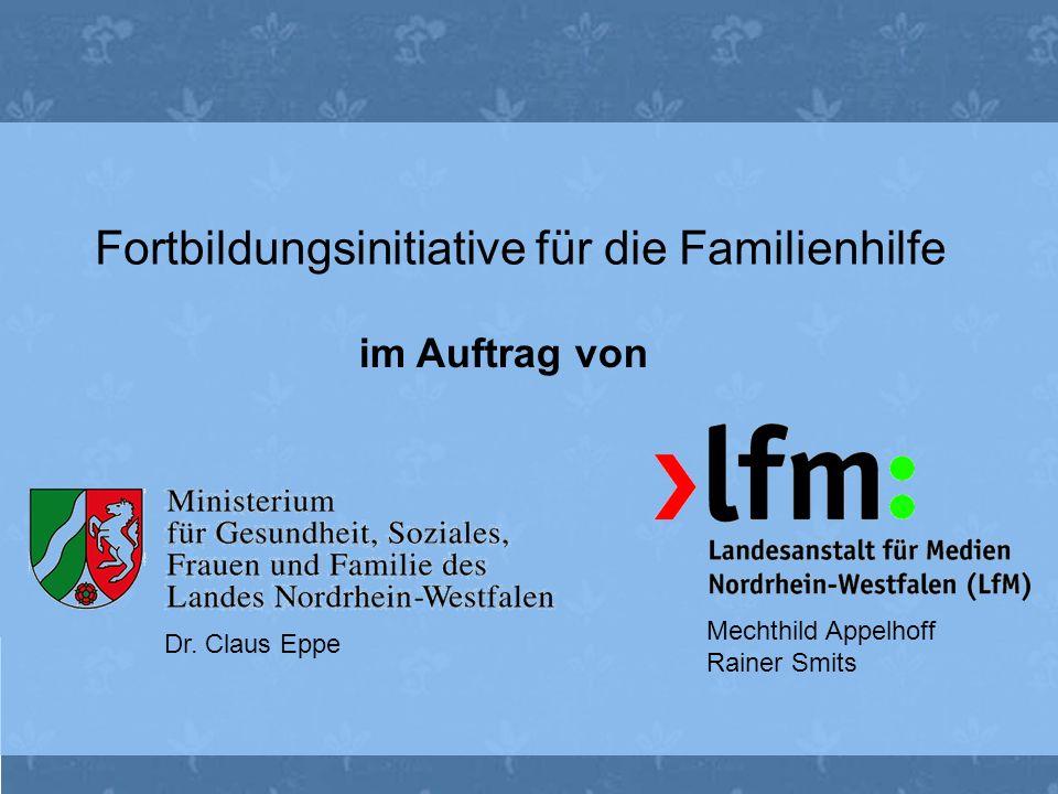 im Auftrag von Dr. Claus Eppe Mechthild Appelhoff Rainer Smits Fortbildungsinitiative für die Familienhilfe