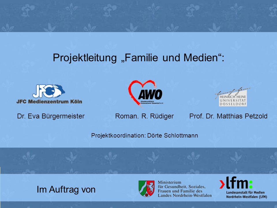 Im Auftrag von Projektleitung Familie und Medien: Dr. Eva BürgermeisterRoman. R. RüdigerProf. Dr. Matthias Petzold Projektkoordination: Dörte Schlottm