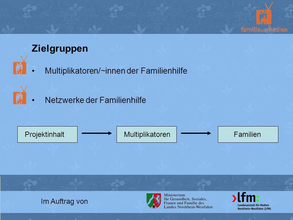 Im Auftrag von Zielgruppen Multiplikatoren/~innen der Familienhilfe Netzwerke der Familienhilfe FamilienProjektinhaltMultiplikatoren