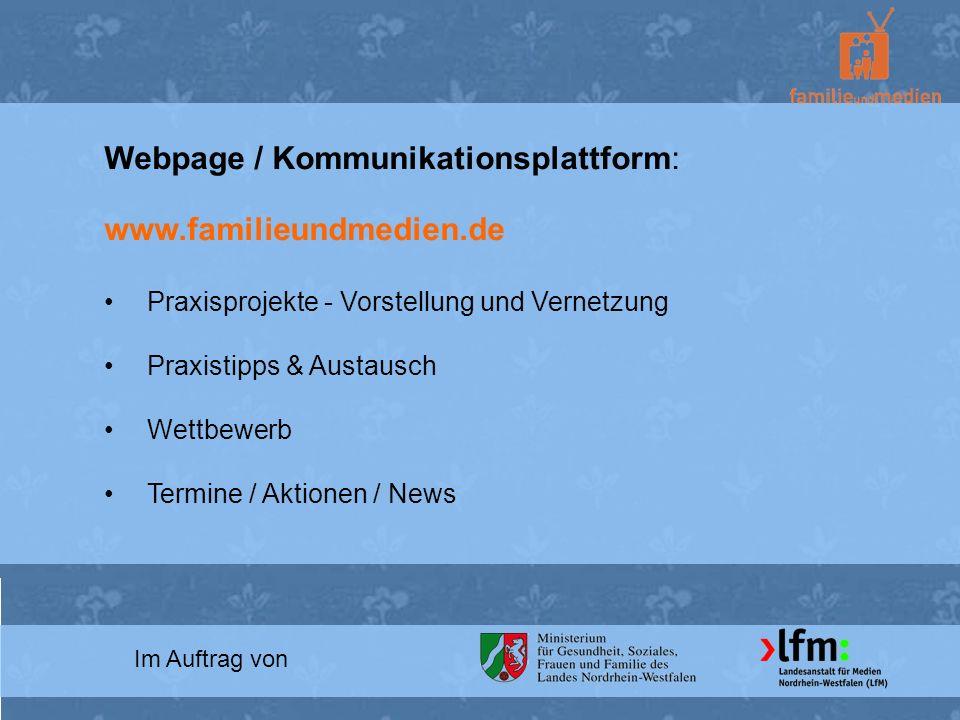 Im Auftrag von Webpage / Kommunikationsplattform: www.familieundmedien.de Praxisprojekte - Vorstellung und Vernetzung Praxistipps & Austausch Wettbewe