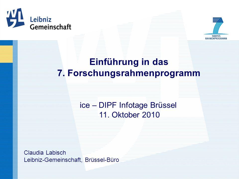 Einführung in das 7. Forschungsrahmenprogramm ice – DIPF Infotage Brüssel 11. Oktober 2010 Claudia Labisch Leibniz-Gemeinschaft, Brüssel-Büro