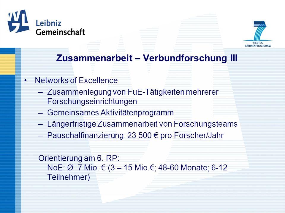 Zusammenarbeit – Verbundforschung III Networks of Excellence –Zusammenlegung von FuE-Tätigkeiten mehrerer Forschungseinrichtungen –Gemeinsames Aktivitätenprogramm –Längerfristige Zusammenarbeit von Forschungsteams –Pauschalfinanzierung: 23 500 pro Forscher/Jahr Orientierung am 6.