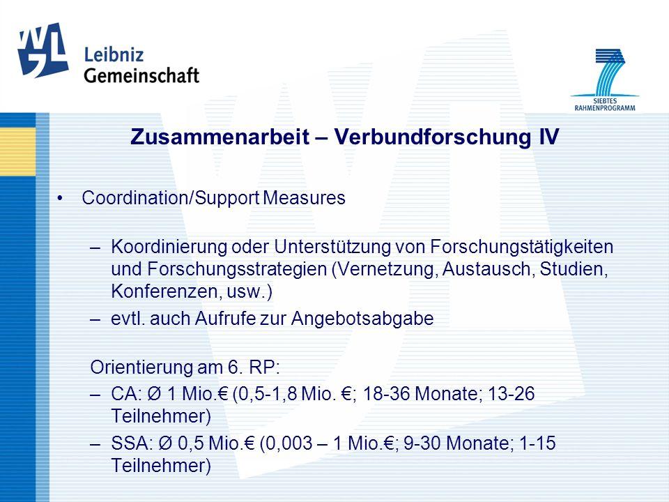 Zusammenarbeit – Verbundforschung IV Coordination/Support Measures –Koordinierung oder Unterstützung von Forschungstätigkeiten und Forschungsstrategien (Vernetzung, Austausch, Studien, Konferenzen, usw.) –evtl.