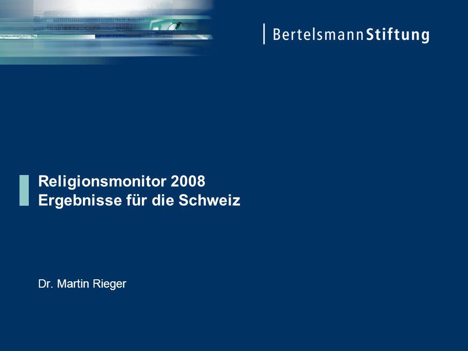 Religionsmonitor 2008 Ergebnisse für die Schweiz Dr. Martin Rieger