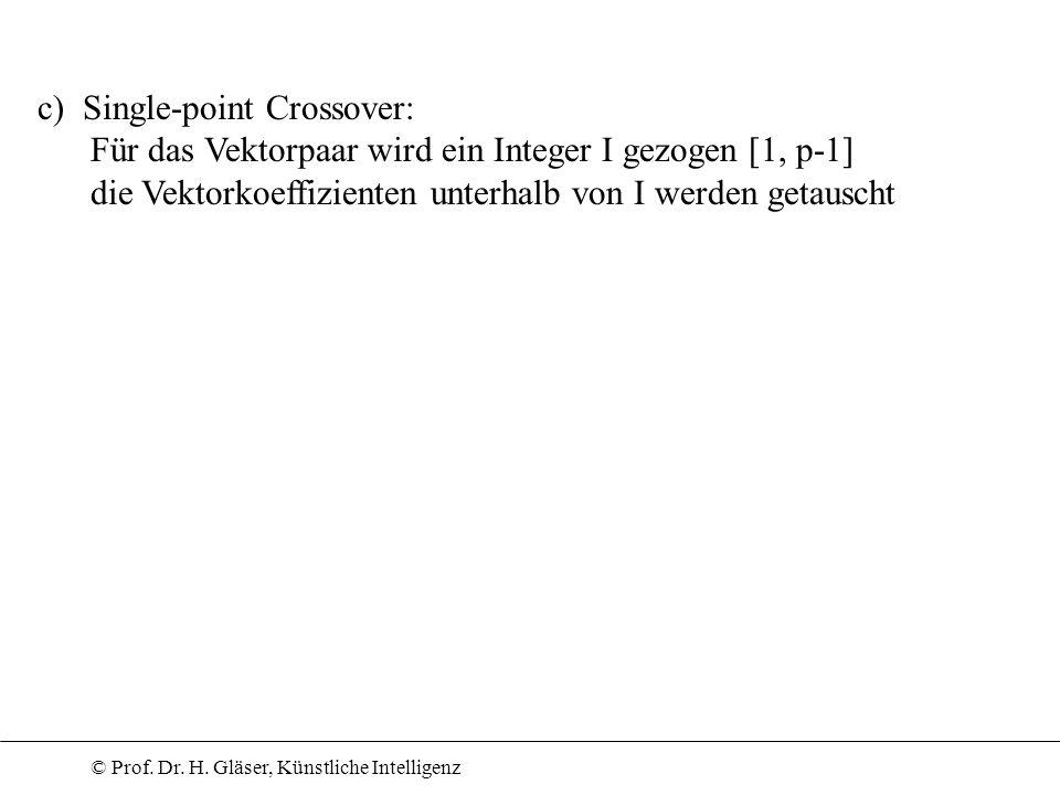 © Prof. Dr. H. Gläser, Künstliche Intelligenz c) Single-point Crossover: Für das Vektorpaar wird ein Integer I gezogen [1, p-1] die Vektorkoeffiziente