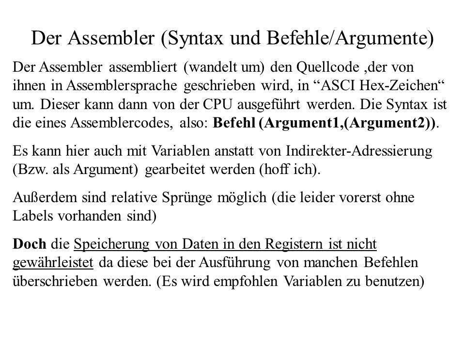 Der Assembler (Syntax und Befehle/Argumente) Der Assembler assembliert (wandelt um) den Quellcode,der von ihnen in Assemblersprache geschrieben wird,