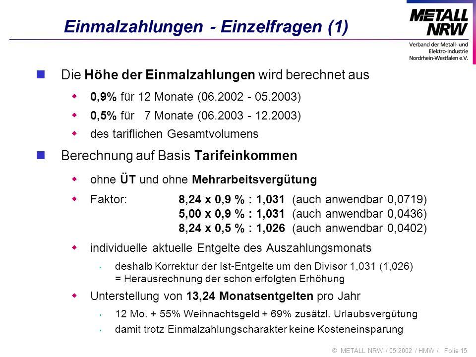 Folie 15© METALL NRW / 05.2002 / HMW / Einmalzahlungen - Einzelfragen (1) Die Höhe der Einmalzahlungen wird berechnet aus 0,9% für 12 Monate (06.2002