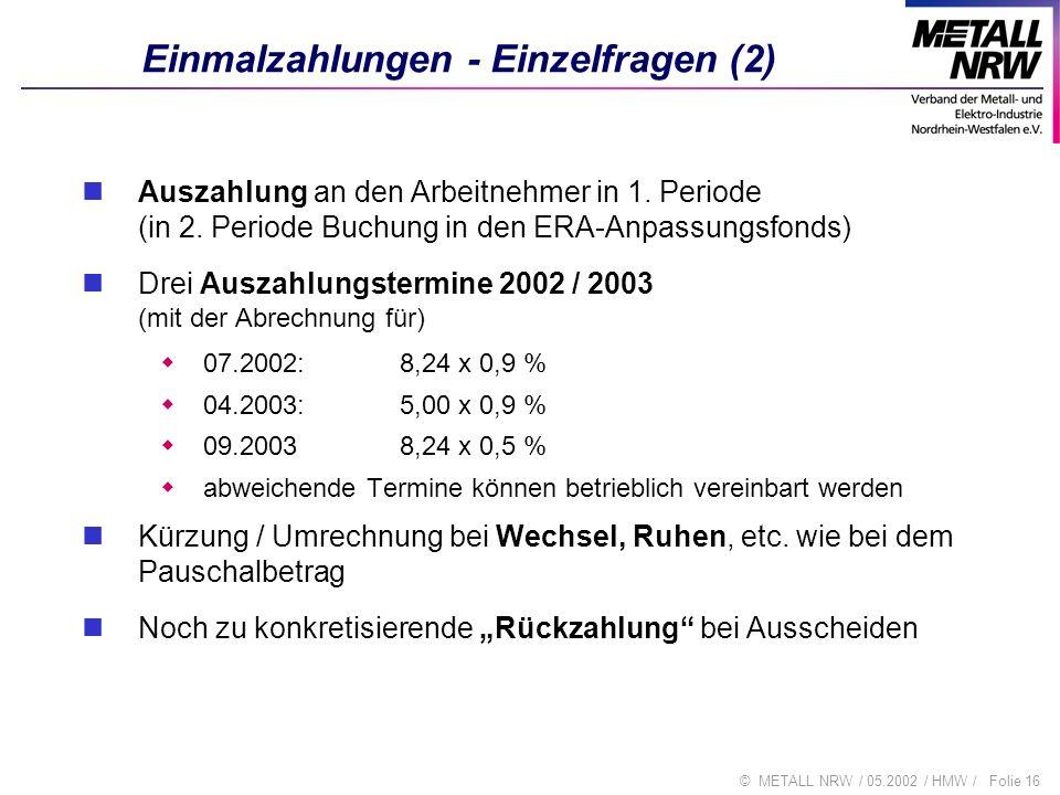 Folie 16© METALL NRW / 05.2002 / HMW / Einmalzahlungen - Einzelfragen (2) Auszahlung an den Arbeitnehmer in 1. Periode (in 2. Periode Buchung in den E