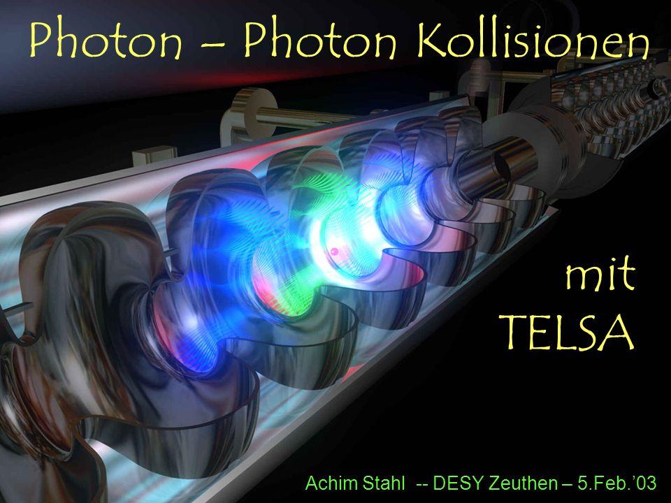 Photon – Photon Kollisionen mit TELSA Achim Stahl -- DESY Zeuthen – 5.Feb.03