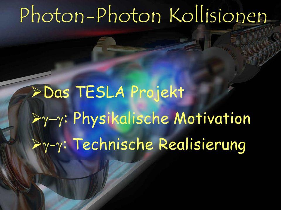 Photon-Photon Kollisionen Das TESLA Projekt : Physikalische Motivation - : Technische Realisierung