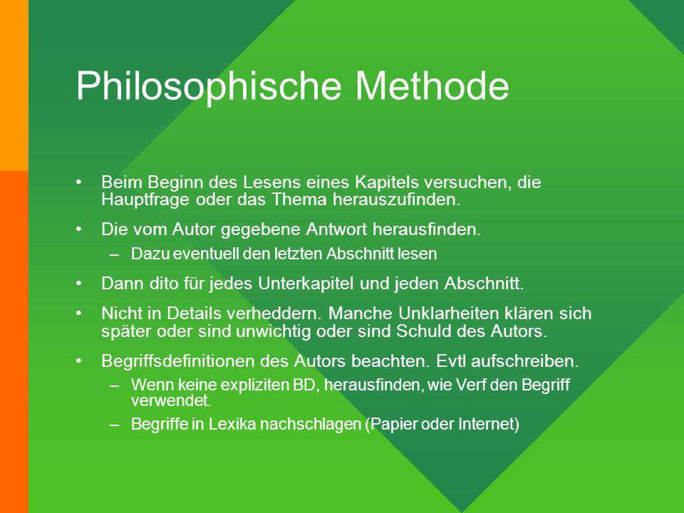 Philosophische Methode Beim Beginn des Lesens eines Kapitels versuchen, die Hauptfrage oder das Thema herauszufinden. Die vom Autor gegebene Antwort h