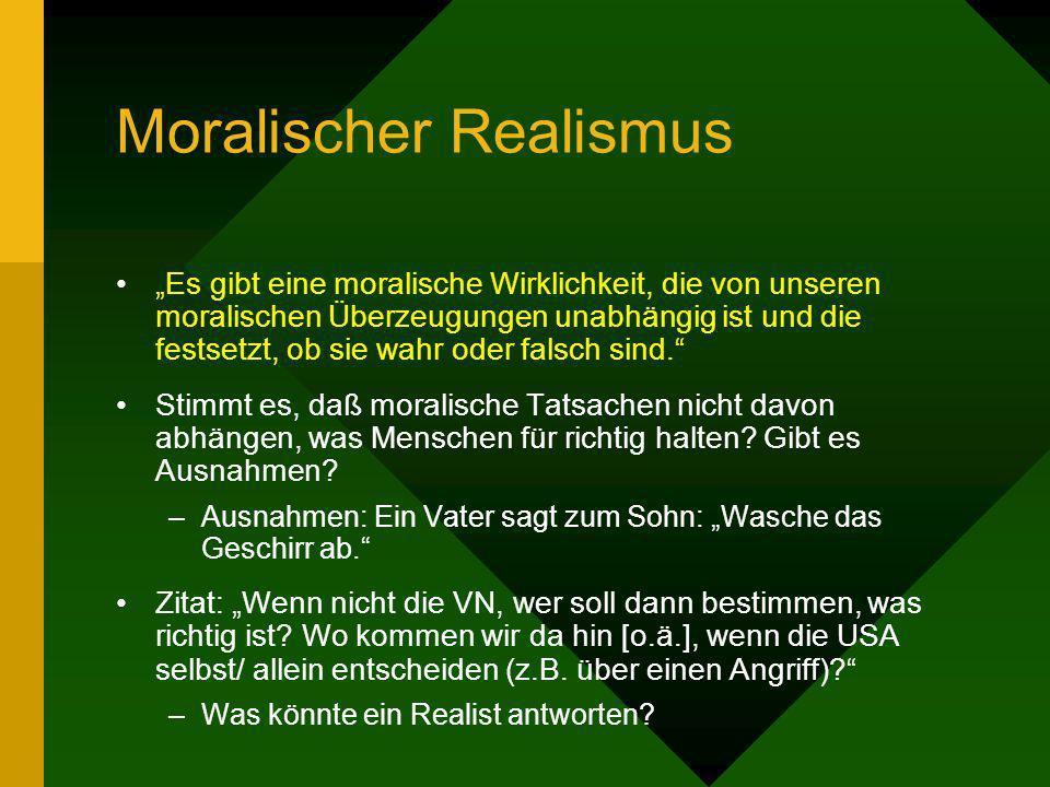Moralischer Realismus Es gibt eine moralische Wirklichkeit, die von unseren moralischen Überzeugungen unabhängig ist und die festsetzt, ob sie wahr od