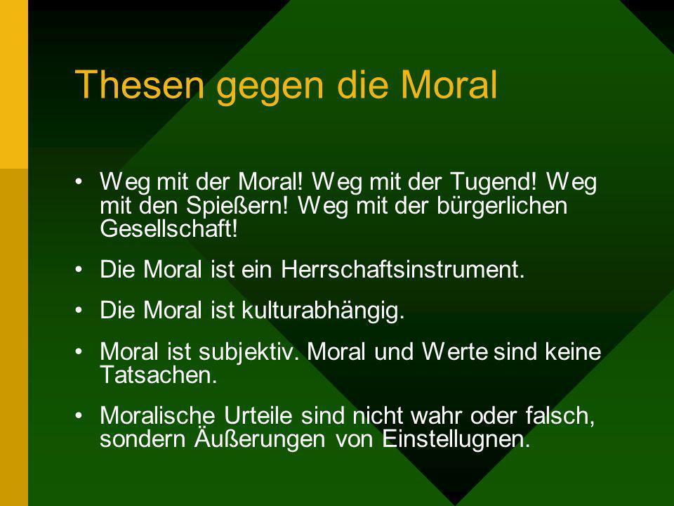 Thesen gegen die Moral Weg mit der Moral! Weg mit der Tugend! Weg mit den Spießern! Weg mit der bürgerlichen Gesellschaft! Die Moral ist ein Herrschaf