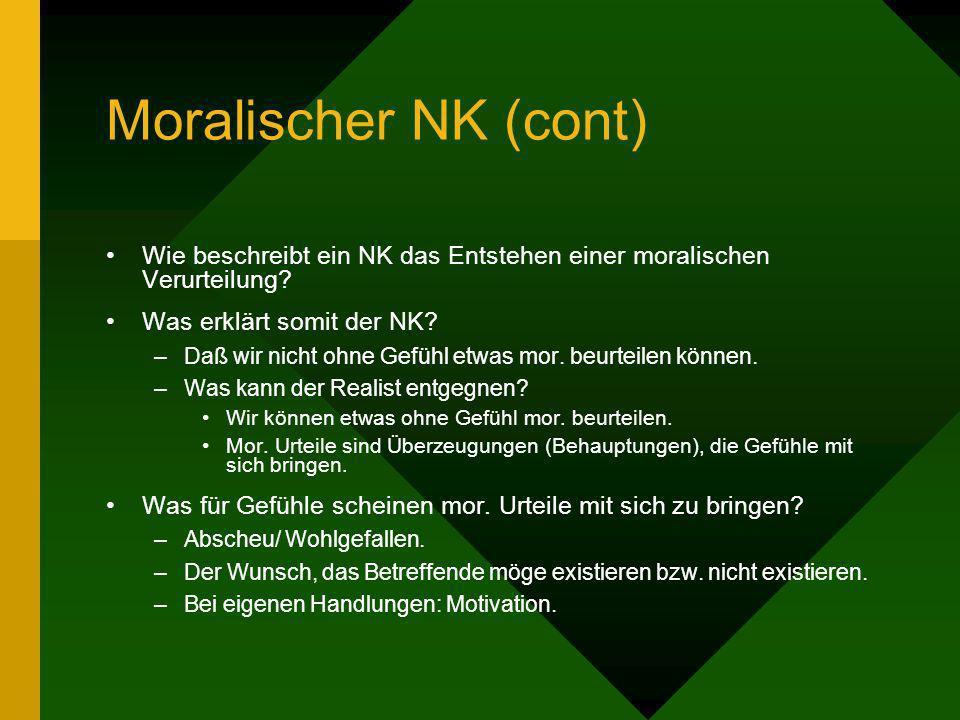 Moralischer NK (cont) Wie beschreibt ein NK das Entstehen einer moralischen Verurteilung? Was erklärt somit der NK? –Daß wir nicht ohne Gefühl etwas m