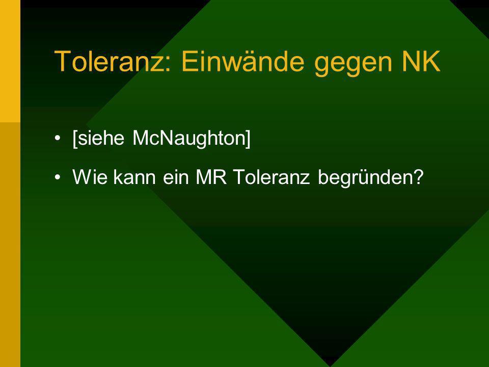 Toleranz: Einwände gegen NK [siehe McNaughton] Wie kann ein MR Toleranz begründen?