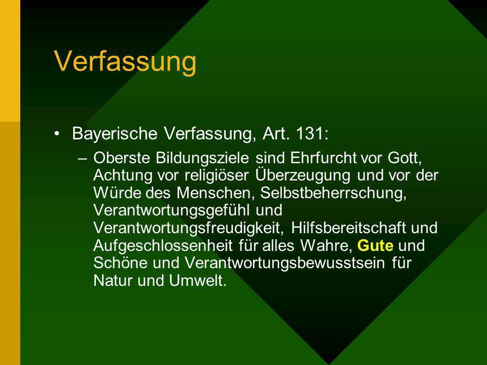 Verfassung Bayerische Verfassung, Art. 131: –Oberste Bildungsziele sind Ehrfurcht vor Gott, Achtung vor religiöser Überzeugung und vor der Würde des M