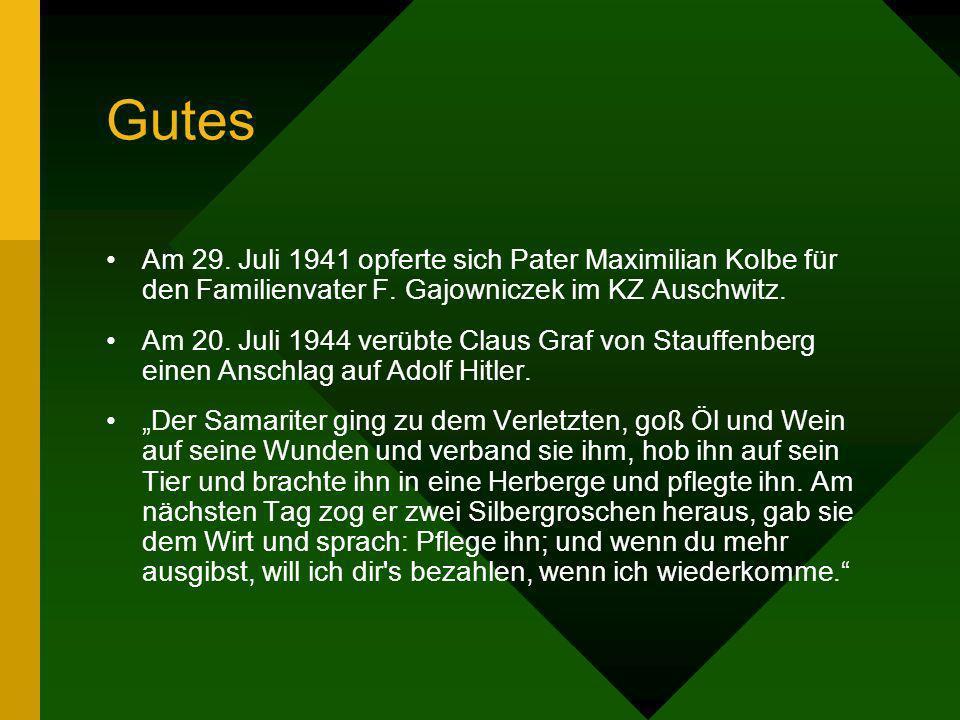 Gutes Am 29. Juli 1941 opferte sich Pater Maximilian Kolbe für den Familienvater F. Gajowniczek im KZ Auschwitz. Am 20. Juli 1944 verübte Claus Graf v