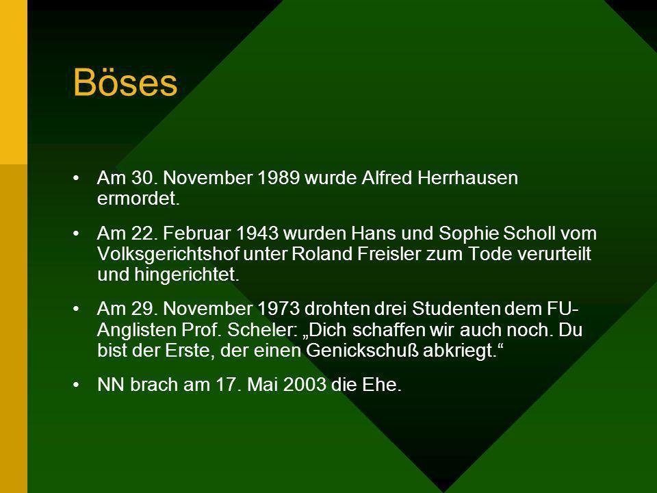 Böses Am 30. November 1989 wurde Alfred Herrhausen ermordet. Am 22. Februar 1943 wurden Hans und Sophie Scholl vom Volksgerichtshof unter Roland Freis