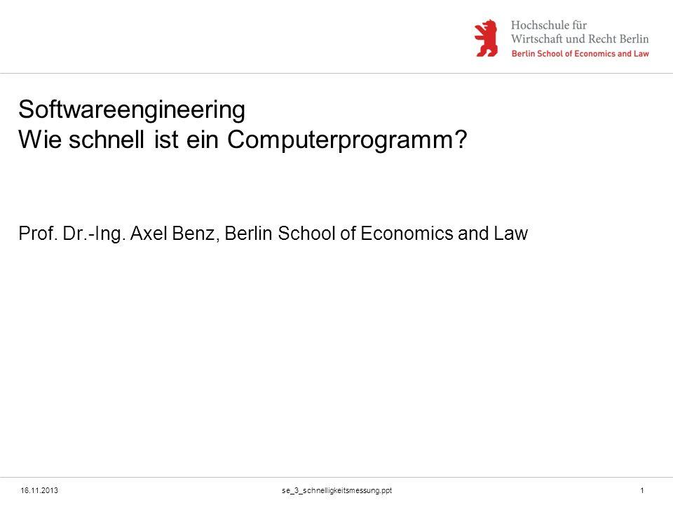 16.11.2013se_3_schnelligkeitsmessung.ppt1 Softwareengineering Wie schnell ist ein Computerprogramm? Prof. Dr.-Ing. Axel Benz, Berlin School of Economi