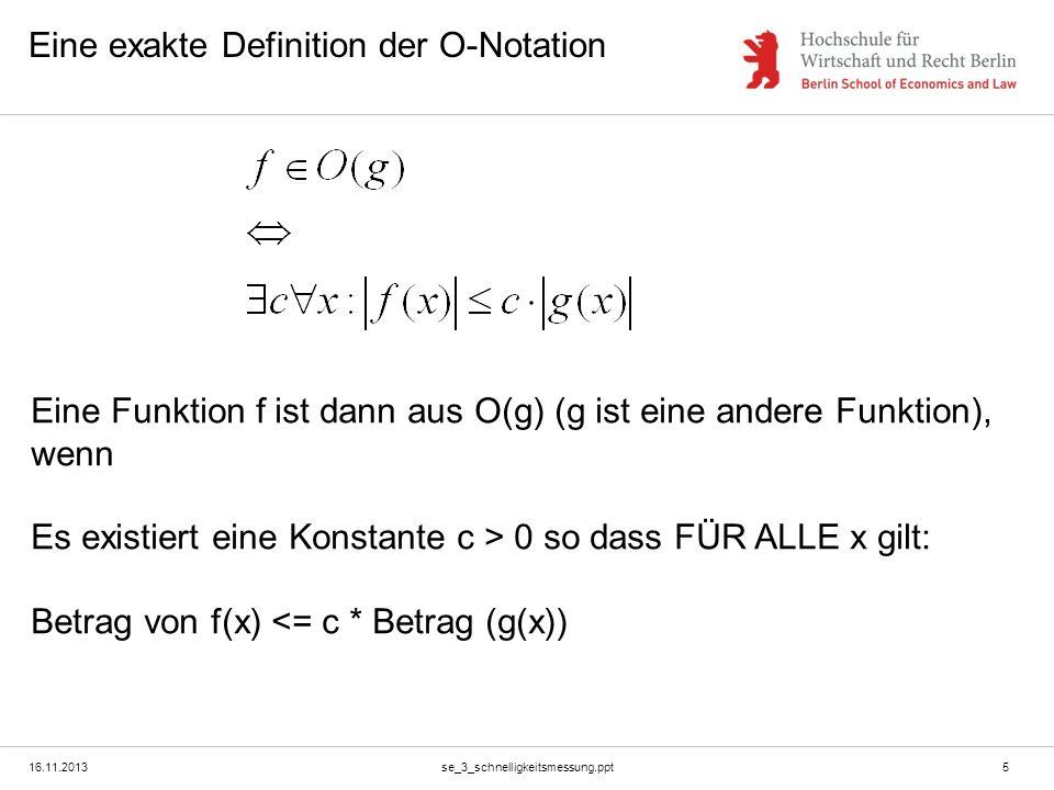 16.11.2013se_3_schnelligkeitsmessung.ppt5 Eine exakte Definition der O-Notation Eine Funktion f ist dann aus O(g) (g ist eine andere Funktion), wenn E