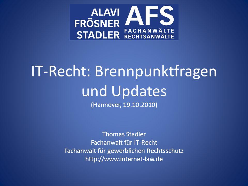 IT-Recht: Brennpunktfragen und Updates (Hannover, 19.10.2010) Thomas Stadler Fachanwalt für IT-Recht Fachanwalt für gewerblichen Rechtsschutz http://w