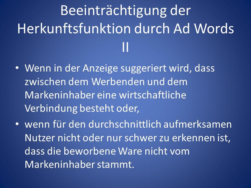 Beeinträchtigung der Herkunftsfunktion durch Ad Words II Wenn in der Anzeige suggeriert wird, dass zwischen dem Werbenden und dem Markeninhaber eine w